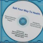 Salt your Way to Health  $29.05  by Brownstein Adrenal Disorders, Blood Pressure, Cholesterol Levels, Fatique, Headaches, Thyroid Disorders. By adding the right kind of salt to your diet improve your overall health. difference between unrefined & refined, fallacy of low-salt diets, mineral content